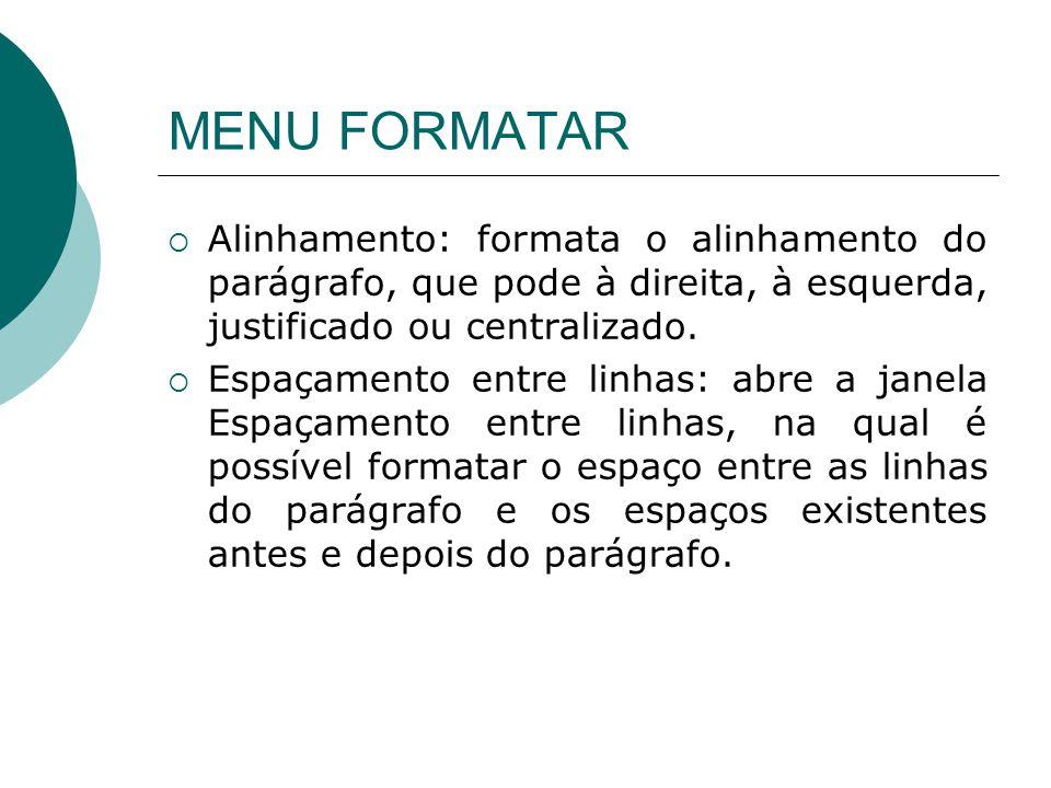 MENU FORMATAR Alinhamento: formata o alinhamento do parágrafo, que pode à direita, à esquerda, justificado ou centralizado. Espaçamento entre linhas: