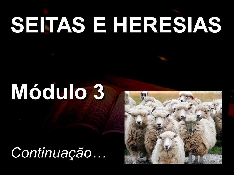 SEITAS E HERESIAS Módulo 3 Continuação… SEITAS E HERESIAS Módulo 3 Continuação…