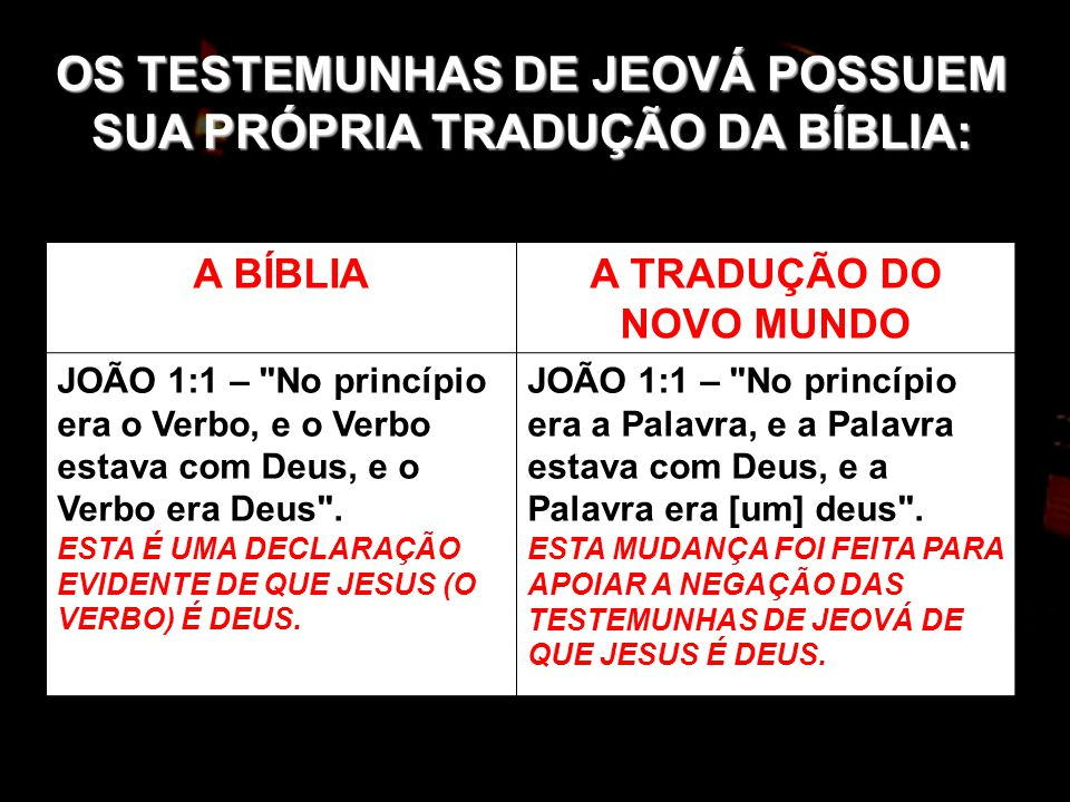 OS TESTEMUNHAS DE JEOVÁ POSSUEM SUA PRÓPRIA TRADUÇÃO DA BÍBLIA: A BÍBLIAA TRADUÇÃO DO NOVO MUNDO JOÃO 1:1 –