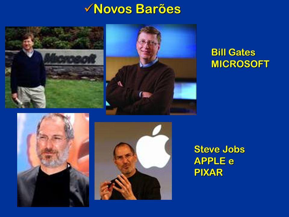 Novos Barões Novos Barões Steve Jobs APPLE e PIXAR Bill Gates MICROSOFT