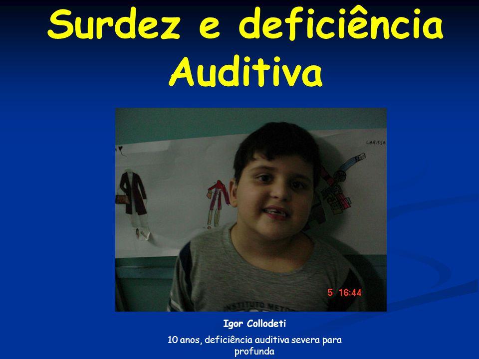 Surdez e deficiência Auditiva Igor Collodeti 10 anos, deficiência auditiva severa para profunda