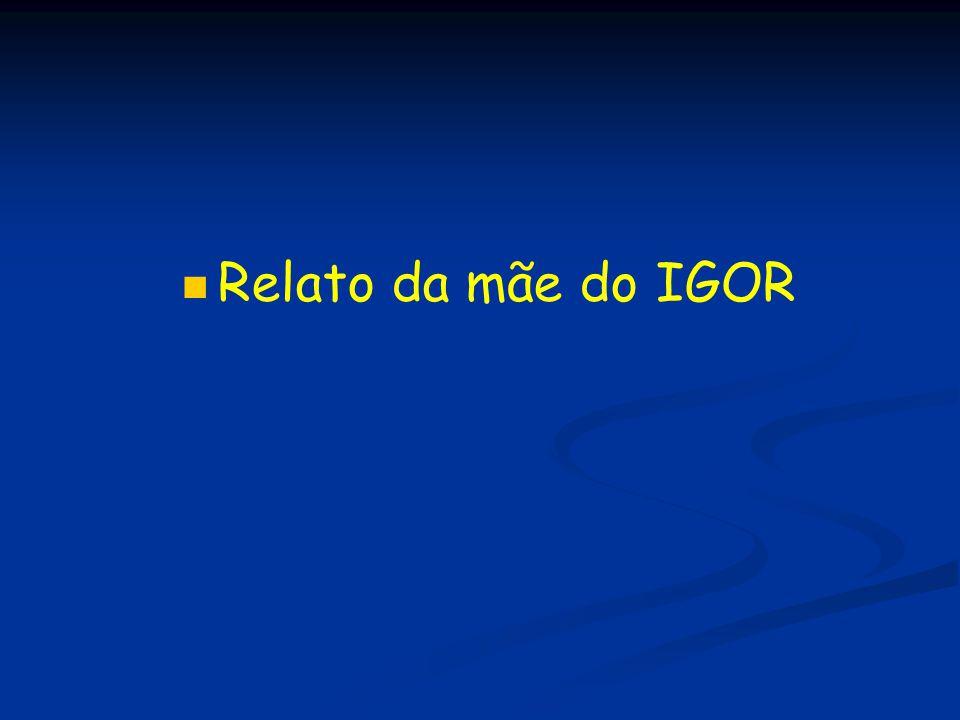 Relato da mãe do IGOR
