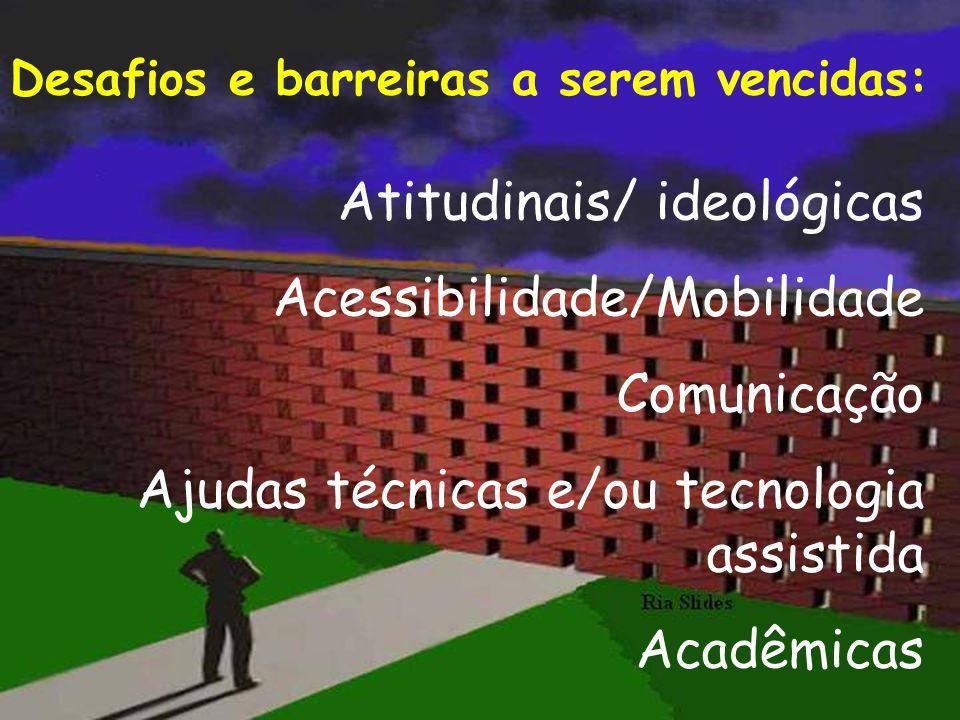 Atitudinais/ ideológicas Acessibilidade/Mobilidade Comunicação Ajudas técnicas e/ou tecnologia assistida Acadêmicas Desafios e barreiras a serem venci