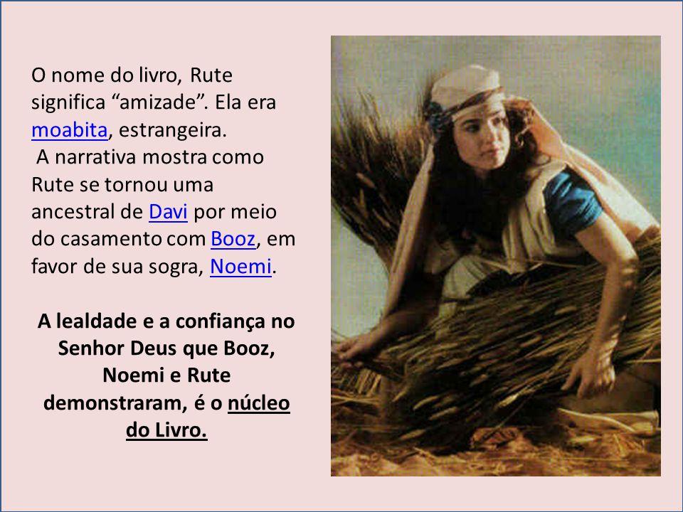 O nome do livro, Rute significa amizade. Ela era moabita, estrangeira. moabita A narrativa mostra como Rute se tornou uma ancestral de Davi por meio d