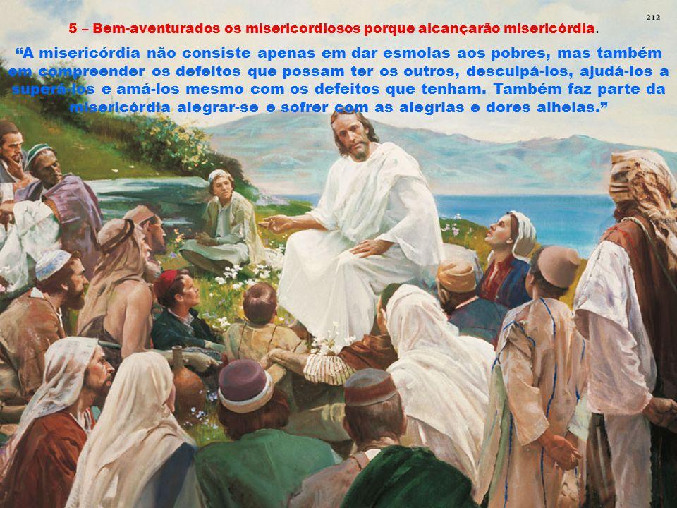 4 – Bem-aventurados os que têm fome e sede de justiça, porque eles serão saciados.