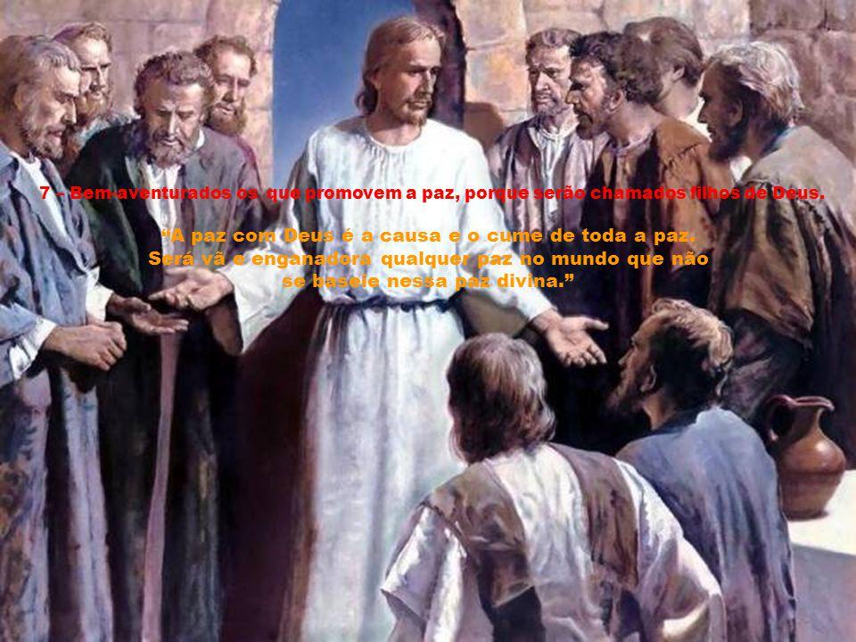 6 – Bem-aventurados os puros de coração porque eles verão a Deus.