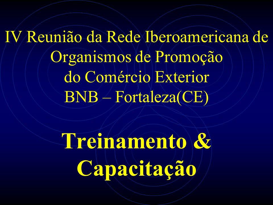 IV Reunião da Rede Iberoamericana de Organismos de Promoção do Comércio Exterior BNB – Fortaleza(CE) Treinamento & Capacitação