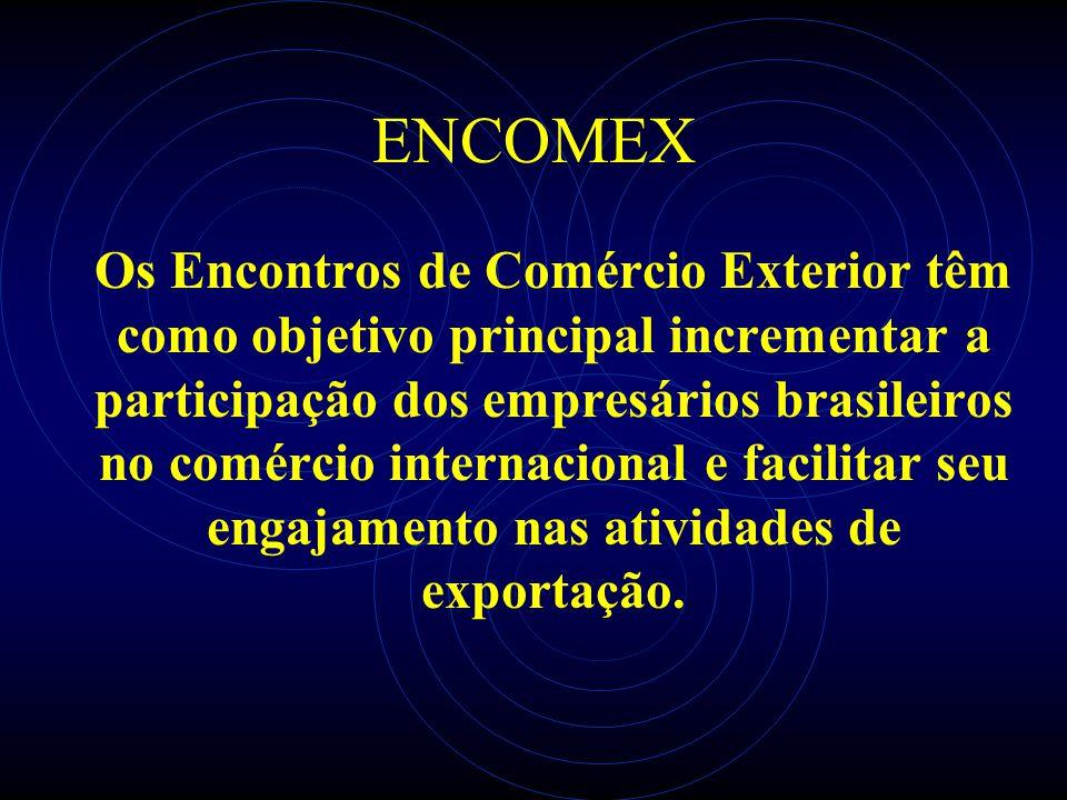 ENCOMEX Os Encontros de Comércio Exterior têm como objetivo principal incrementar a participação dos empresários brasileiros no comércio internacional