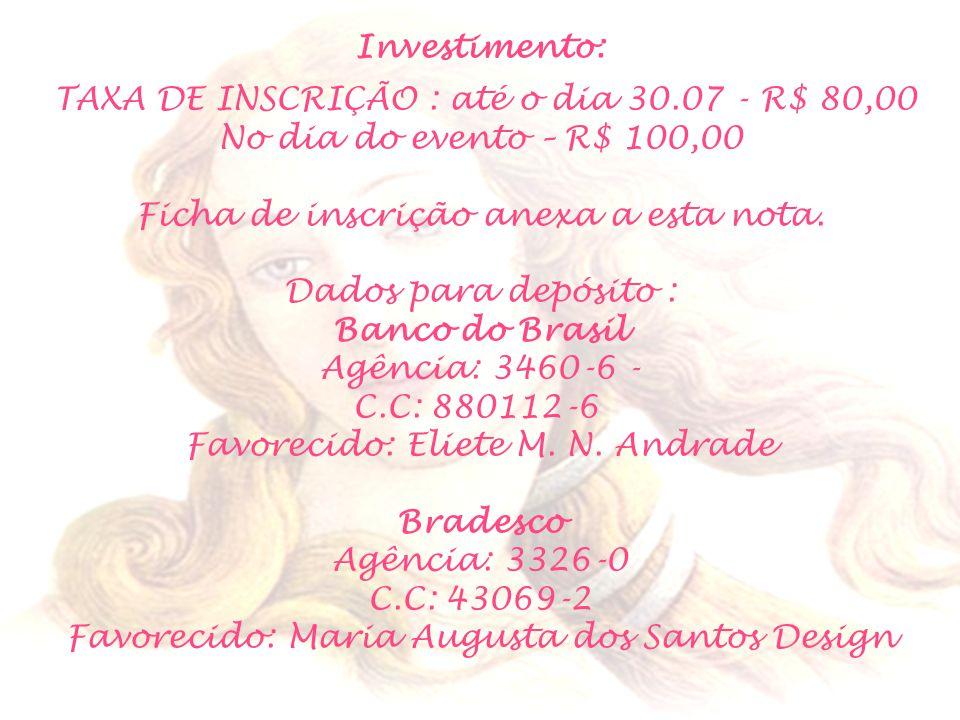 Investimento: TAXA DE INSCRIÇÃO : até o dia 30.07 - R$ 80,00 No dia do evento – R$ 100,00 Ficha de inscrição anexa a esta nota.