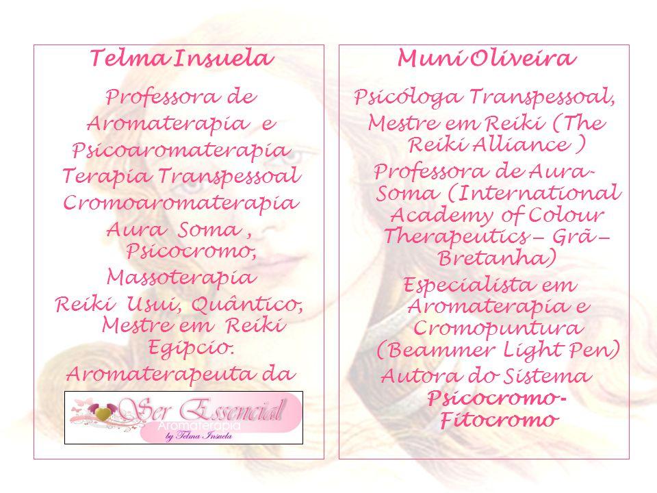 Telma Insuela Professora de Aromaterapia e Psicoaromaterapia Terapia Transpessoal Cromoaromaterapia Aura Soma, Psicocromo, Massoterapia Reiki Usui, Quântico, Mestre em Reiki Egipcio.