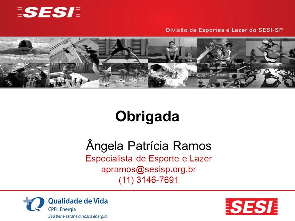 Obrigada Ângela Patrícia Ramos Especialista de Esporte e Lazer apramos@sesisp.org.br (11) 3146-7691