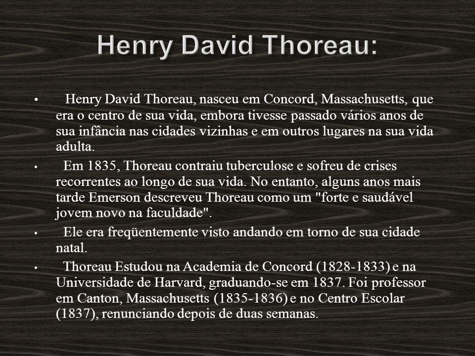 Henry David Thoreau, nasceu em Concord, Massachusetts, que era o centro de sua vida, embora tivesse passado vários anos de sua infância nas cidades vi
