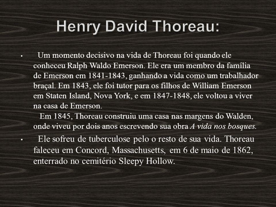 Um momento decisivo na vida de Thoreau foi quando ele conheceu Ralph Waldo Emerson. Ele era um membro da família de Emerson em 1841-1843, ganhando a v