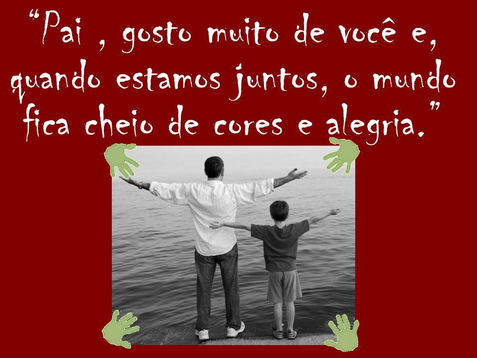 As ferramentas da arte de ser pai são: carinho, paciência, amor e alegria.