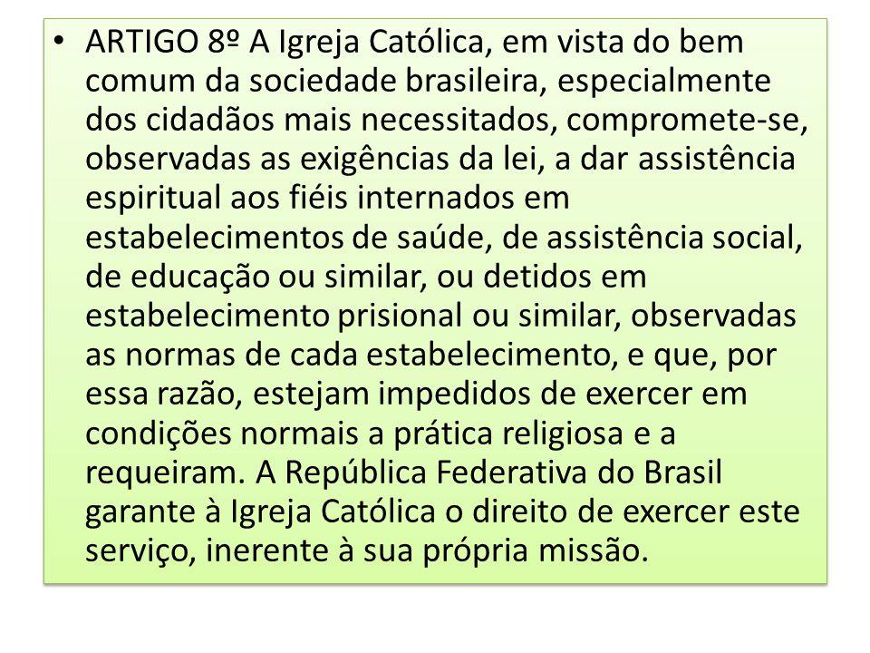 ARTIGO 8º A Igreja Católica, em vista do bem comum da sociedade brasileira, especialmente dos cidadãos mais necessitados, compromete-se, observadas as