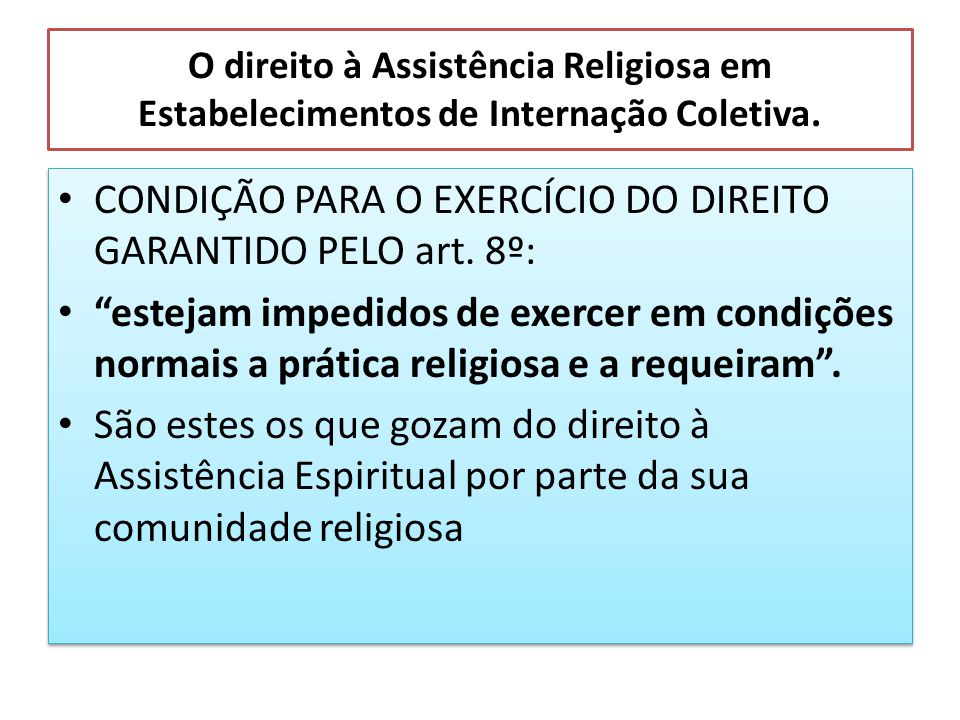 O direito à Assistência Religiosa em Estabelecimentos de Internação Coletiva. CONDIÇÃO PARA O EXERCÍCIO DO DIREITO GARANTIDO PELO art. 8º: estejam imp