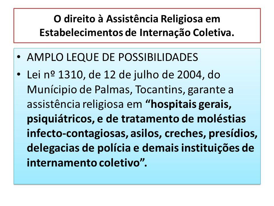 O direito à Assistência Religiosa em Estabelecimentos de Internação Coletiva. AMPLO LEQUE DE POSSIBILIDADES Lei nº 1310, de 12 de julho de 2004, do Mu