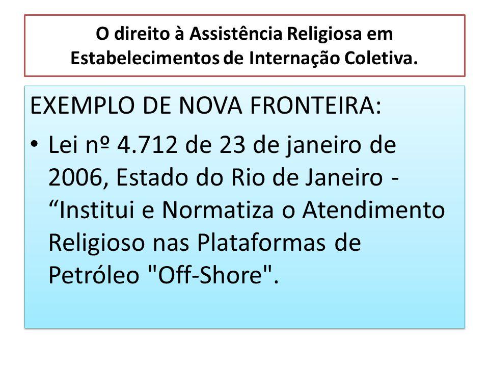 O direito à Assistência Religiosa em Estabelecimentos de Internação Coletiva. EXEMPLO DE NOVA FRONTEIRA: Lei nº 4.712 de 23 de janeiro de 2006, Estado