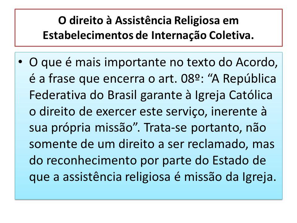 O direito à Assistência Religiosa em Estabelecimentos de Internação Coletiva. O que é mais importante no texto do Acordo, é a frase que encerra o art.