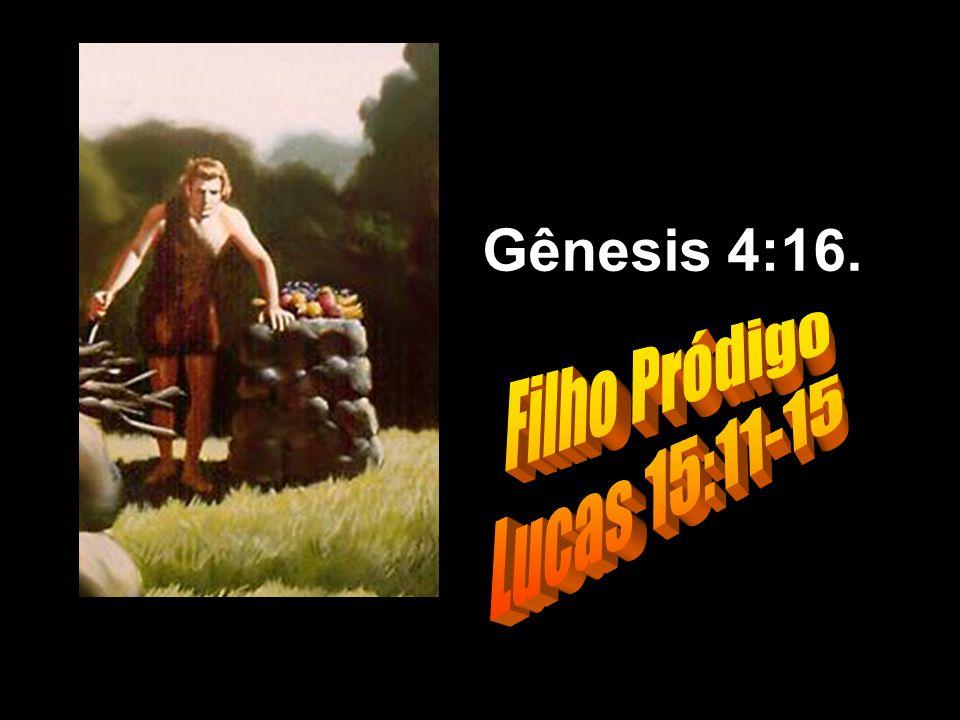 Gênesis 4:16. Filho Pródigo Lucas 15:11-15