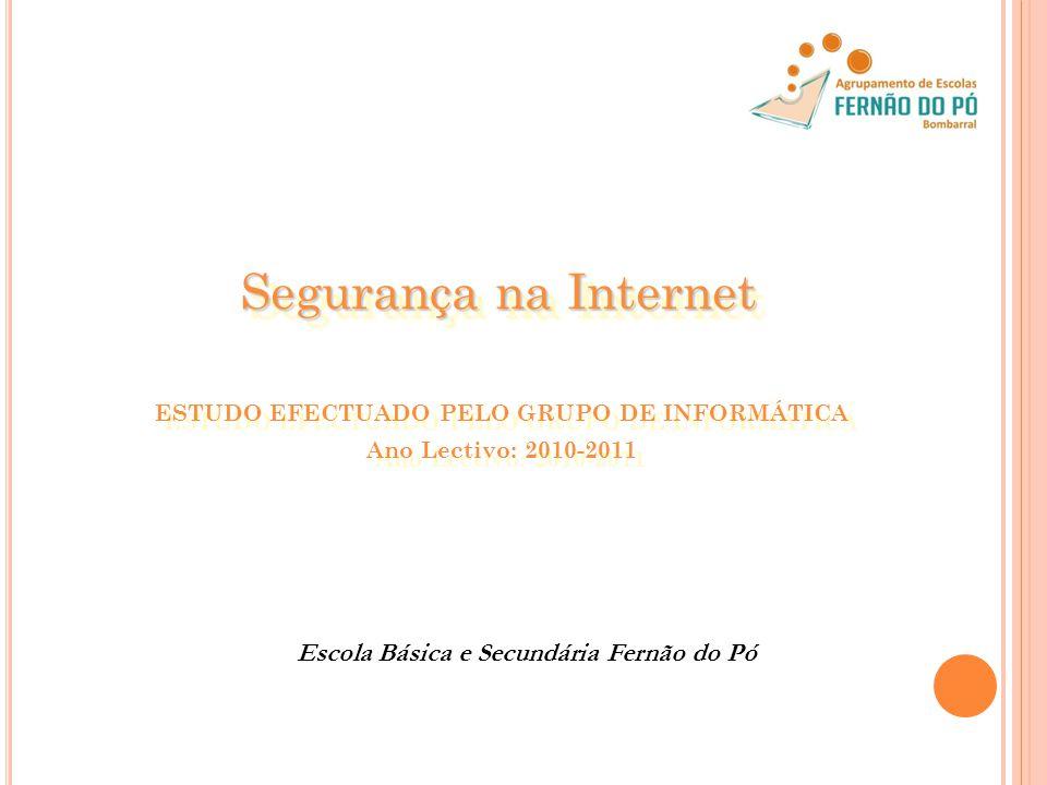 Segurança na Internet Segurança na Internet ESTUDO EFECTUADO PELO GRUPO DE INFORMÁTICA Ano Lectivo: 2010-2011 ESTUDO EFECTUADO PELO GRUPO DE INFORMÁTI