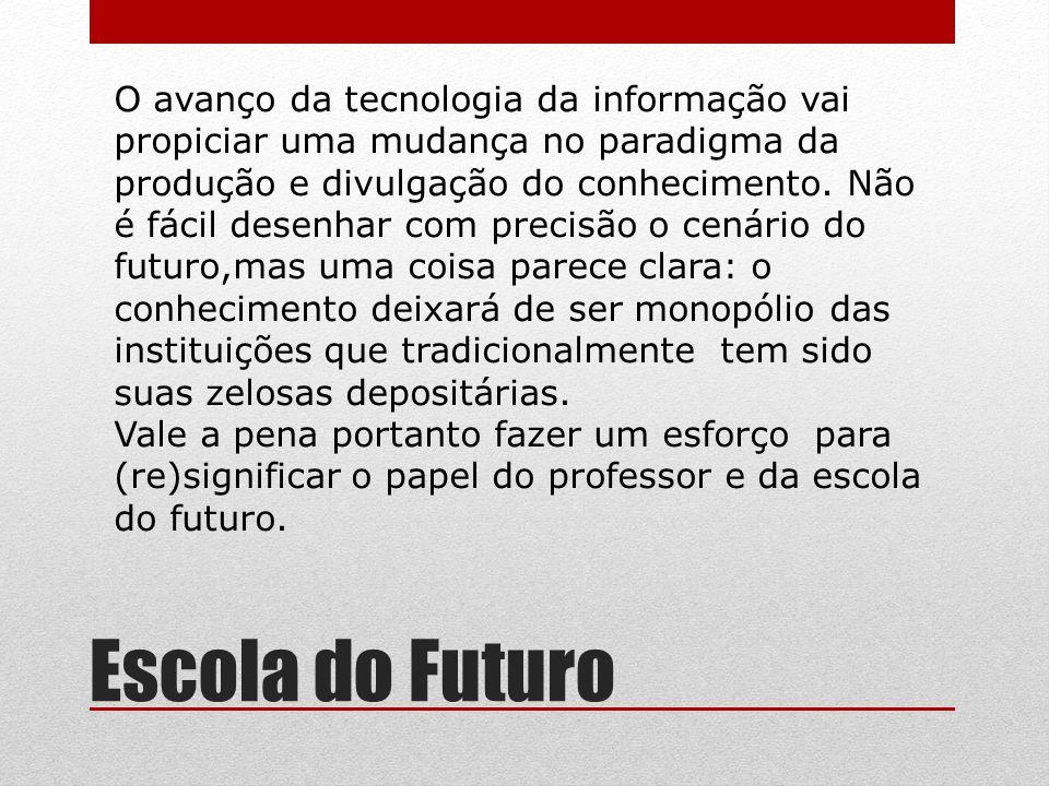 O avanço da tecnologia da informação vai propiciar uma mudança no paradigma da produção e divulgação do conhecimento. Não é fácil desenhar com precisã