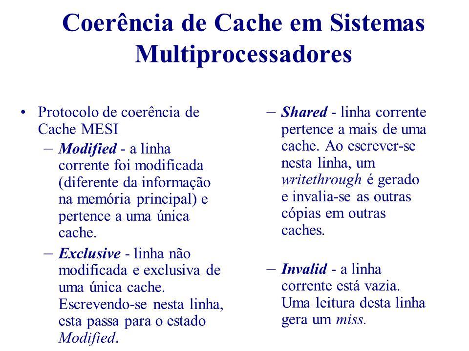 Coerência de Cache em Sistemas Multiprocessadores Protocolo de coerência de Cache MESI – Modified - a linha corrente foi modificada (diferente da info