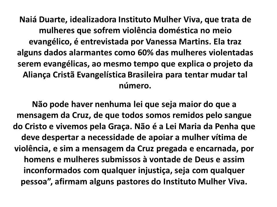 Naiá Duarte, idealizadora Instituto Mulher Viva, que trata de mulheres que sofrem violência doméstica no meio evangélico, é entrevistada por Vanessa M