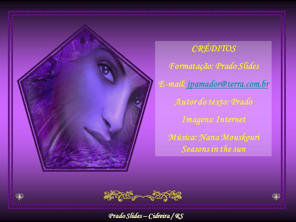 CRÉDITOS Formatação: Prado Slides E-mail: jpamador@terra.com.br Autor do texto: Prado Imagens: Internet Música: Nana Mouskouri Seasons in the sun