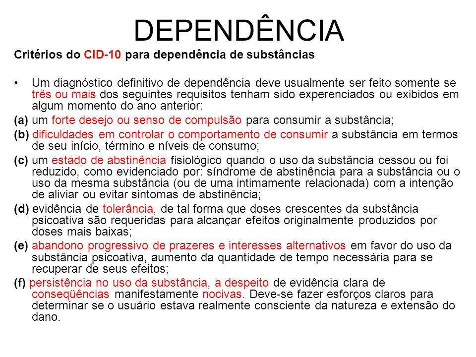 DEPENDÊNCIA Critérios do CID-10 para dependência de substâncias Um diagnóstico definitivo de dependência deve usualmente ser feito somente se três ou