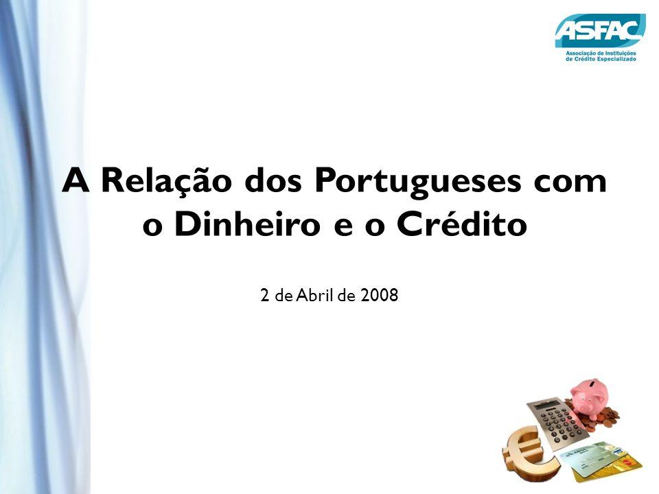 A Relação dos Portugueses com o Dinheiro e o Crédito 2 de Abril de 2008