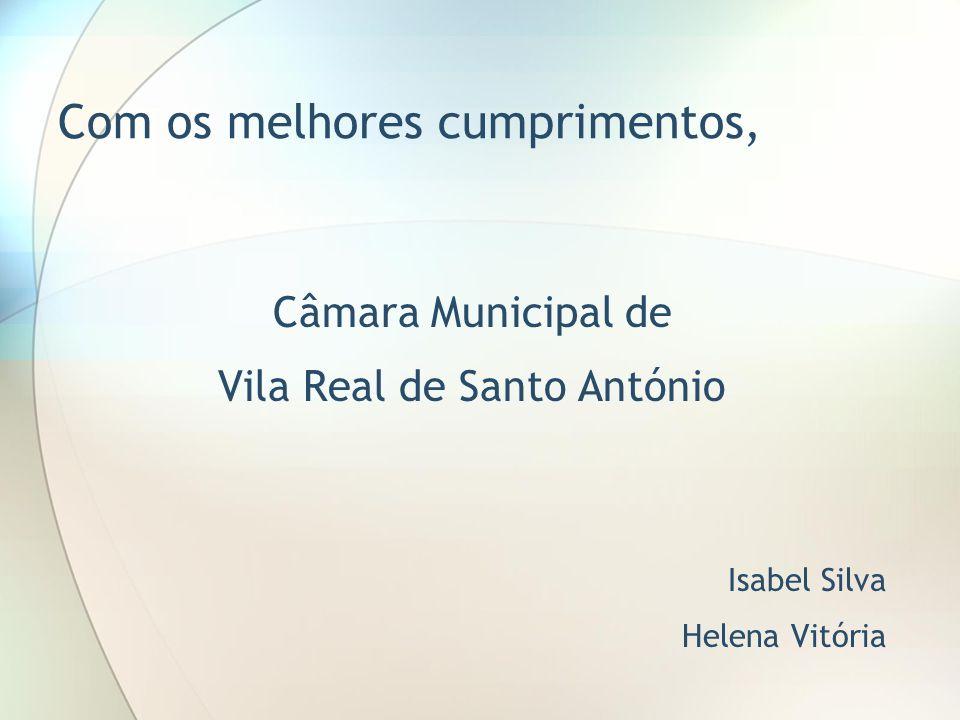 Com os melhores cumprimentos, Câmara Municipal de Vila Real de Santo António Isabel Silva Helena Vitória
