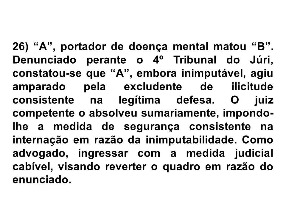 27) João da Silva foi denunciado pelo Ministério Público porque teria causado em Antonio de Souza, mediante uso de uma barra de ferro, as lesões corporais que o levaram à morte.
