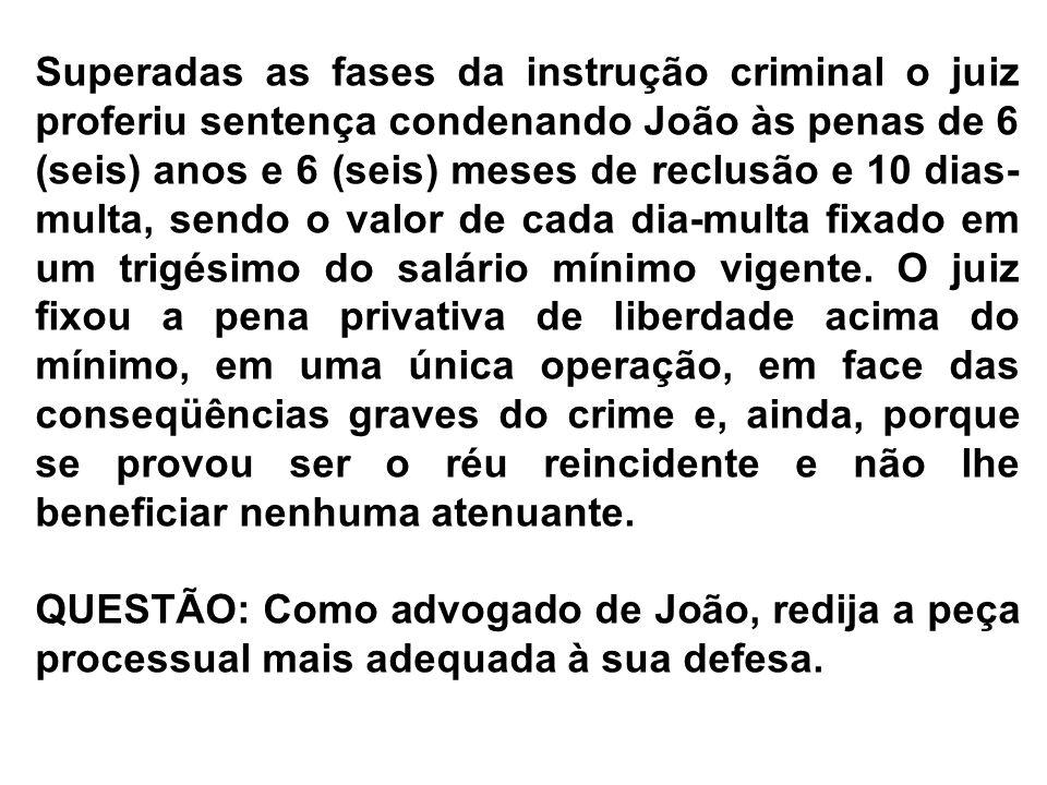 ESTRUTURA DA PEÇA 1)PEÇA CABÍVEL: Recurso de Apelação 2) Endereçamento: Petição de Interposição: Excelentíssimo Senhor Doutor Juiz de Direito da ___ Vara Criminal da Comarca de ____ A Razões serão endereçadas ao: Egrégio Tribunal de Justiça do Estado de São Paulo