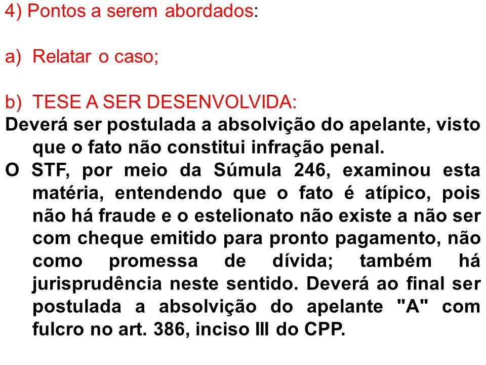 5) Pedido: Diante do exposto, após parecer do Ministério Público, requer a Absolvição do apelante com fulcro no art.