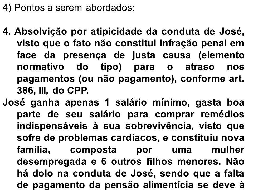 5) Pedido: Diante do exposto, postula-se a Absolvição do réu nos exatos termos do artigo 386, III do CPP.
