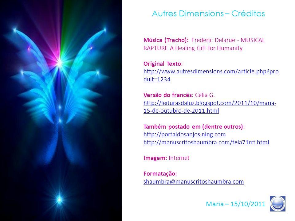 Autres Dimensions – Frases 27/27 Maria – 15/10/2011 O período que se abre é um período majestoso, porque é repleto de Graça, é repleto de esperança, n
