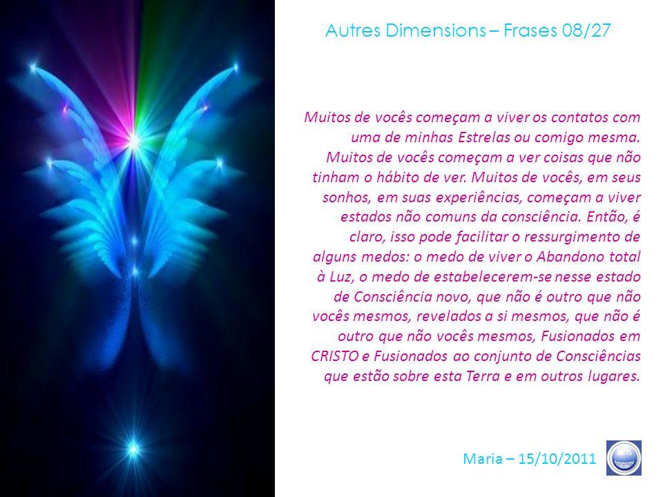 Autres Dimensions – Frases 07/27 Maria – 15/10/2011 Aquele que virá como um ladrão na noite (porque ele o disse), encoraja-os a instalar-se, de maneir
