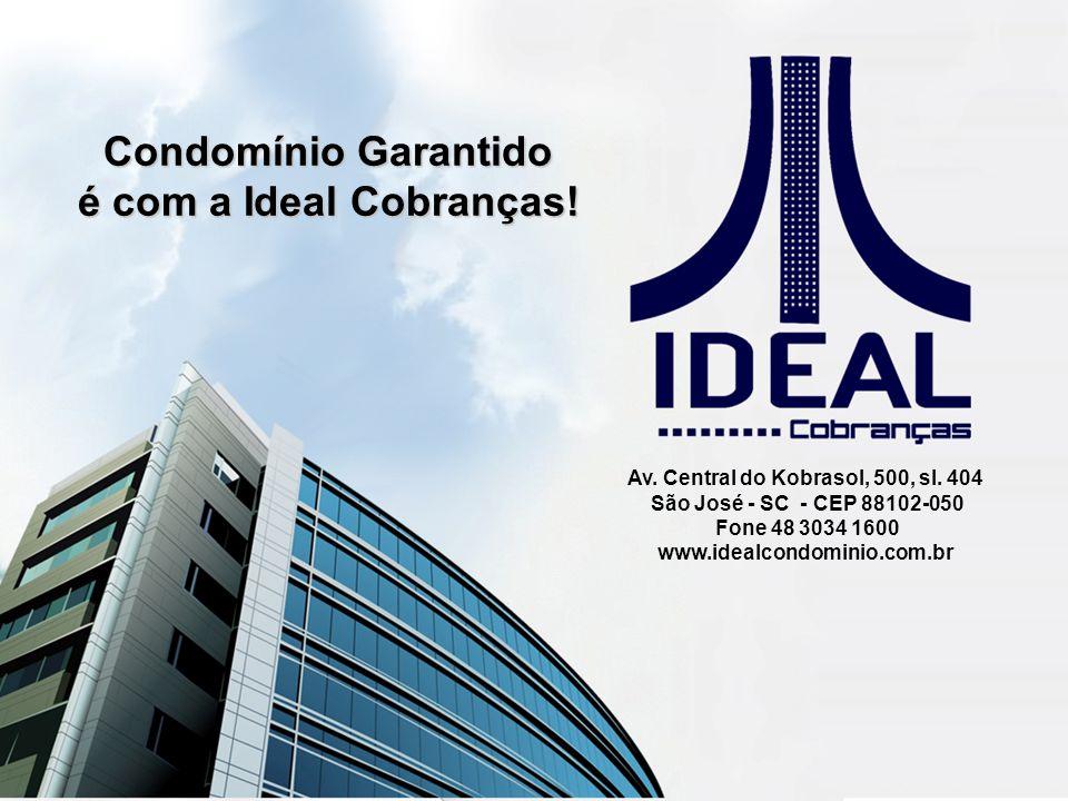 Condomínio Garantido é com a Ideal Cobranças! Av. Central do Kobrasol, 500, sl. 404 São José - SC - CEP 88102-050 Fone 48 3034 1600 www.idealcondomini