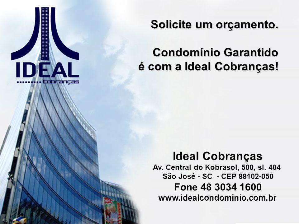 Ideal Cobranças Av. Central do Kobrasol, 500, sl. 404 São José - SC - CEP 88102-050 Fone 48 3034 1600 www.idealcondominio.com.br Solicite um orçamento