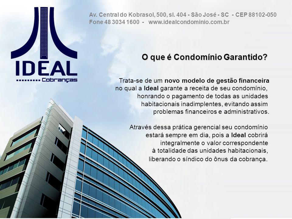 O que é Condomínio Garantido? O que é Condomínio Garantido? Trata-se de um novo modelo de gestão financeira no qual a Ideal garante a receita de seu c