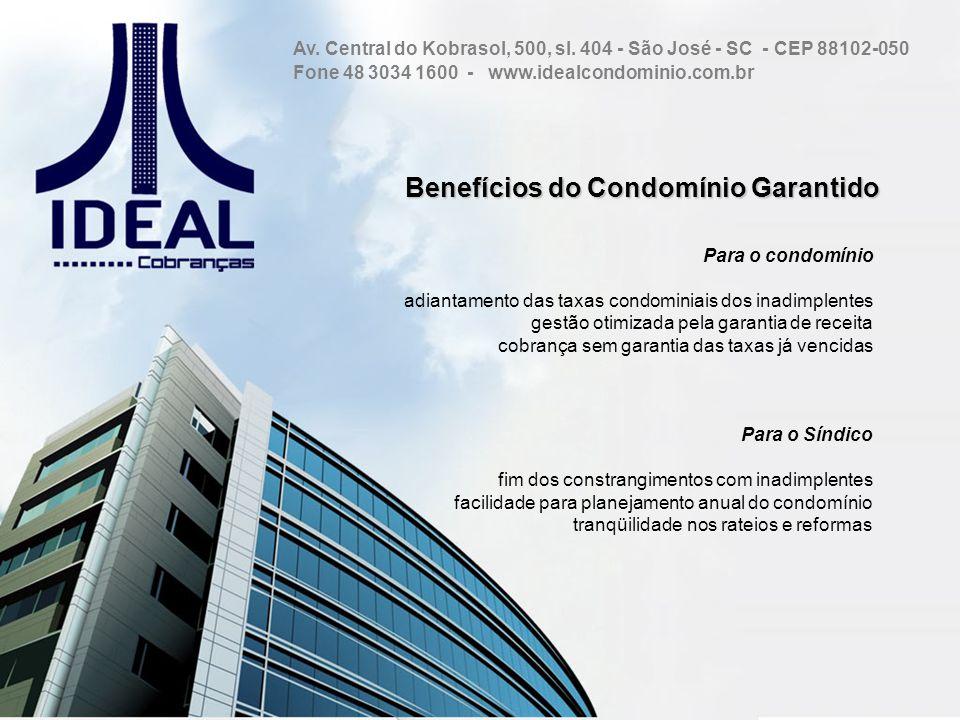 Benefícios do Condomínio Garantido Benefícios do Condomínio Garantido Para o condomínio adiantamento das taxas condominiais dos inadimplentes gestão o