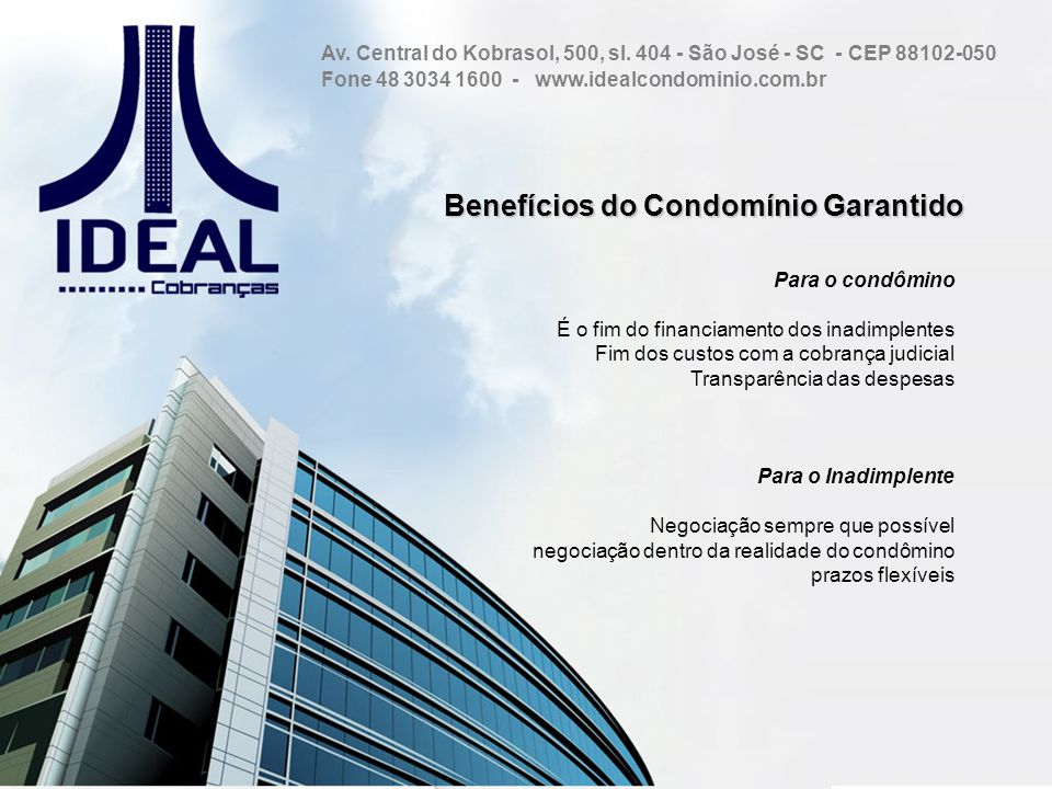 Benefícios do Condomínio Garantido Benefícios do Condomínio Garantido Para o condômino É o fim do financiamento dos inadimplentes Fim dos custos com a
