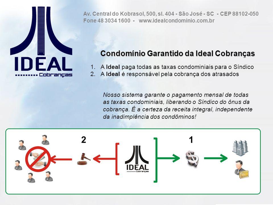 Condomínio Garantido da Ideal Cobranças 1.A Ideal paga todas as taxas condominiais para o Síndico 2.A Ideal é responsável pela cobrança dos atrasados