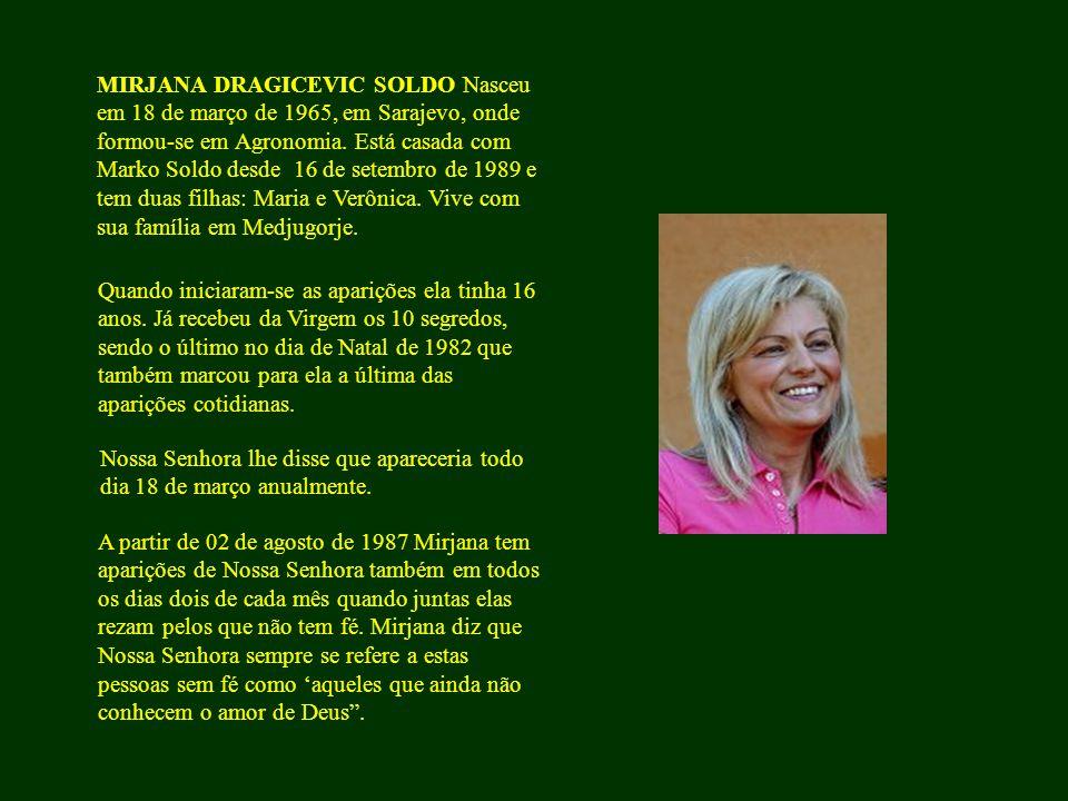 MIRJANA DRAGICEVIC SOLDO Nasceu em 18 de março de 1965, em Sarajevo, onde formou-se em Agronomia.