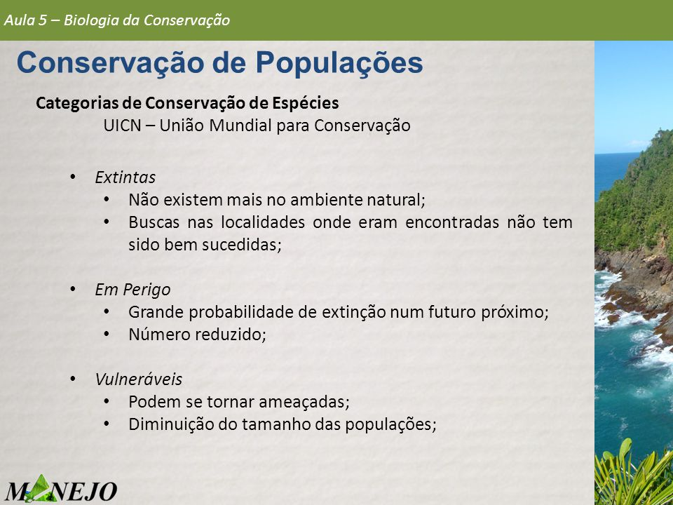 Categorias de Conservação de Espécies UICN – União Mundial para Conservação Aula 5 – Biologia da Conservação Conservação de Populações Extintas Não ex