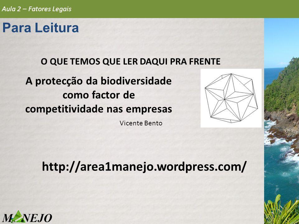 O QUE TEMOS QUE LER DAQUI PRA FRENTE Para Leitura Aula 2 – Fatores Legais http://area1manejo.wordpress.com/ A protecção da biodiversidade como factor