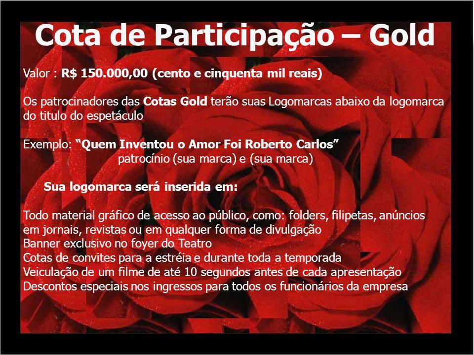 Cota de Participação – Gold Valor : R$ 150.000,00 (cento e cinquenta mil reais) Os patrocinadores das Cotas Gold terão suas Logomarcas abaixo da logom