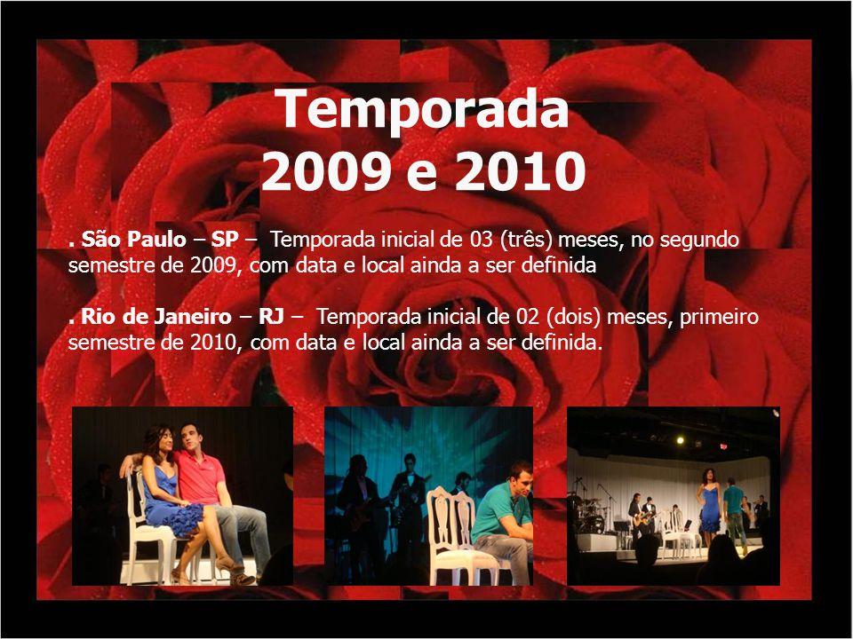 Temporada 2009 e 2010. São Paulo – SP – Temporada inicial de 03 (três) meses, no segundo semestre de 2009, com data e local ainda a ser definida. Rio