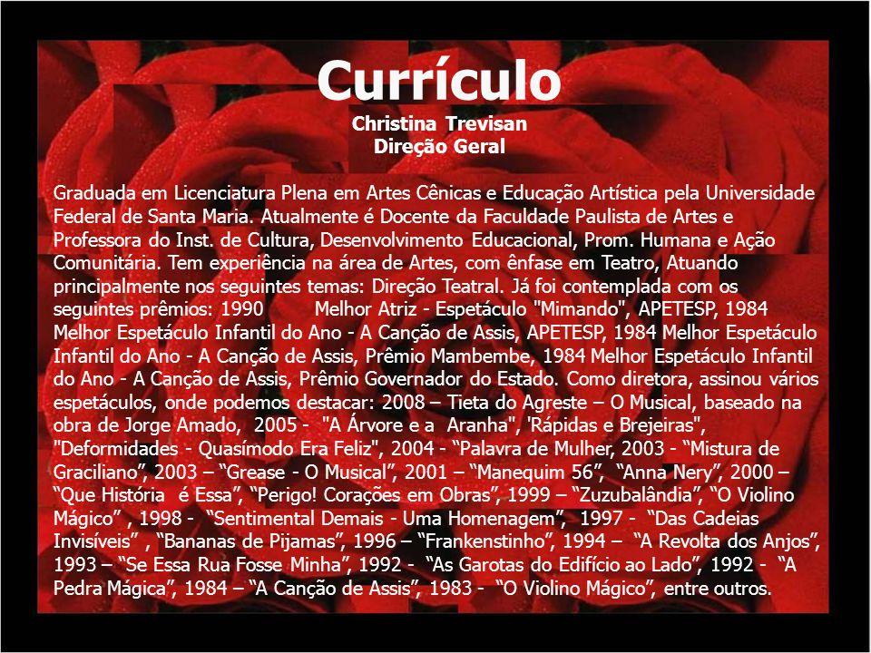 Currículo Christina Trevisan Direção Geral Graduada em Licenciatura Plena em Artes Cênicas e Educação Artística pela Universidade Federal de Santa Mar